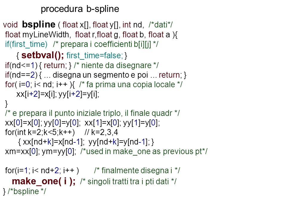 procedura b-spline void bspline ( float x[], float y[], int nd, /*dati*/ float myLineWidth, float r,float g, float b, float a ){